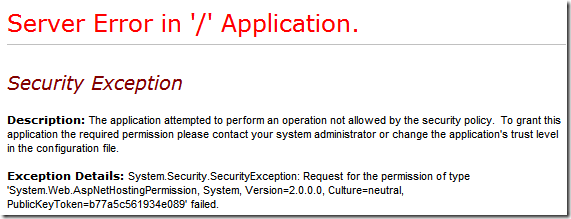 SecurityException: Request for the permission of type 'System.Web.AspNetHostingPermission, System, Version=2.0.0.0, Culture=neutral, PublicKeyToken=b77a5c561934e089′ failed
