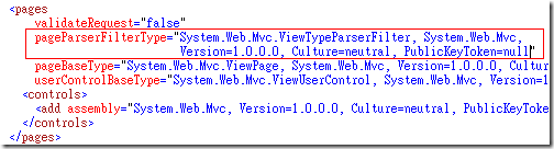 開啟專案 View 目錄下的 web.config 設定檔,將 <system.web> –> <pages> 的 pageParserFilterType 屬性修改成 System.Web.Mvc.ViewTypeParserFilter, System.Web.Mvc,Version=1.0.0.0, Culture=neutral, PublicKeyToken=null