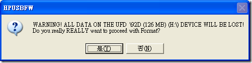 HPUSBFW: WARNING! ALL DATA ON THE UFD \92D (126 MB) (H:\) DEVICE WILL BE LOST! Do you really REALLY want to proceed with Format?